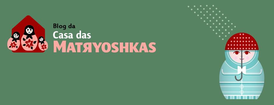 Blog da Casa das Matryoshkas